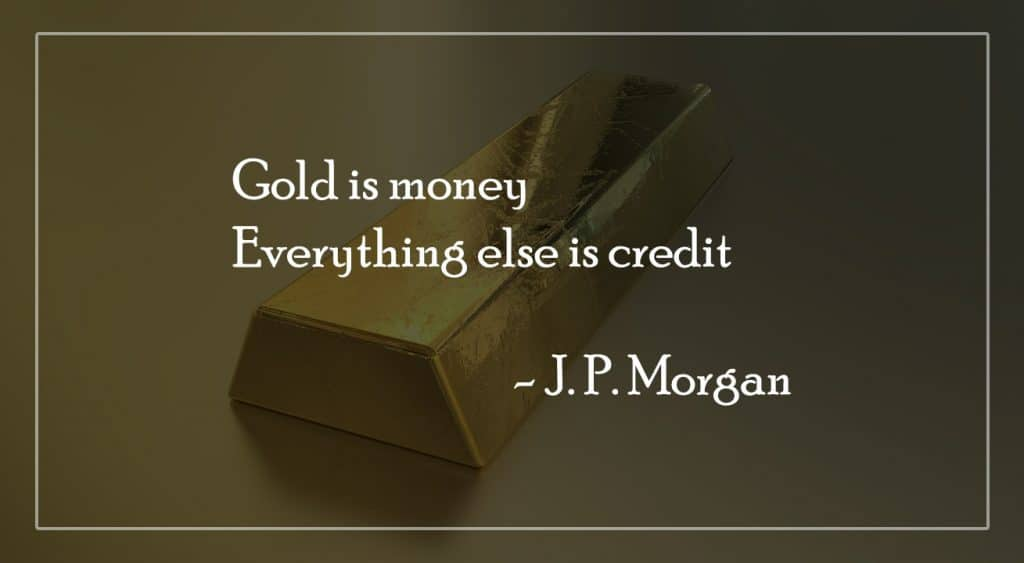 Gold is money, everything else is credit
